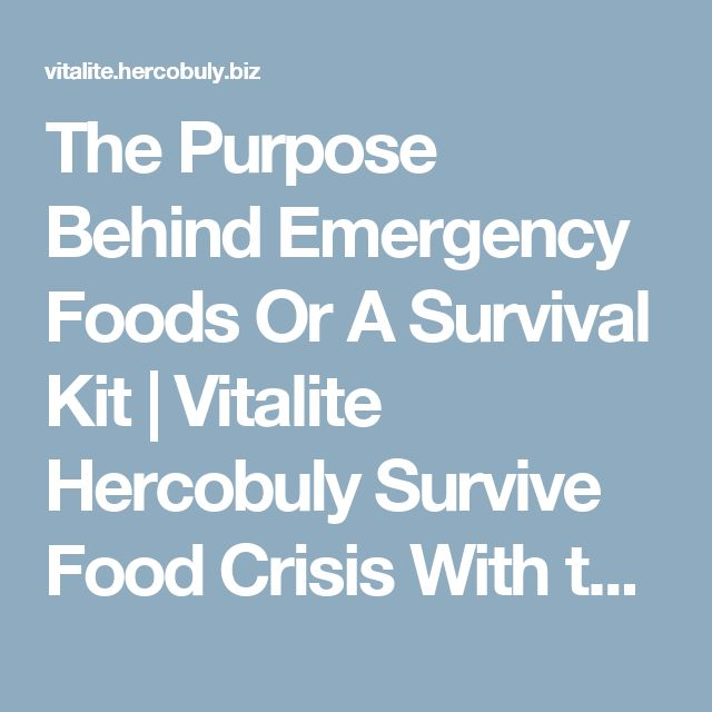 The Purpose Behind Emergency Foods Or A Survival Kit | Vitalite Hercobuly Survive Food Crisis  With the recent natural disasters occurring throughout the world and the constant uncertainty with our current economy many emergency food supply companies are raising their prices. It boils down to the basic supply and demand of their products; people who thought it was insane to prepare and have an emergency food supply are now thinking it's not such a bad idea after all.  Be careful when…