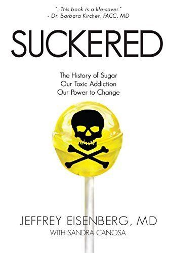 Suckered: The History of Sugar, Our Toxic Addiction, Our ...