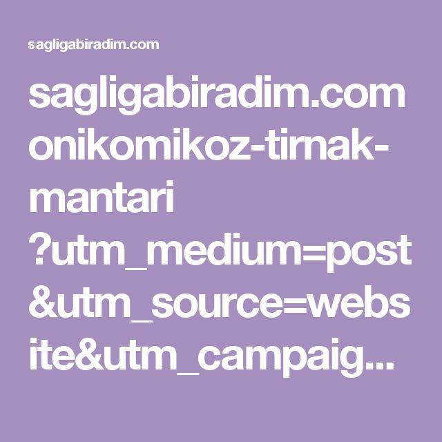 sagligabiradim.com onikomikoz-tirnak-mantari ?utm_medium=post&utm_source=website&utm_campaign=recommend