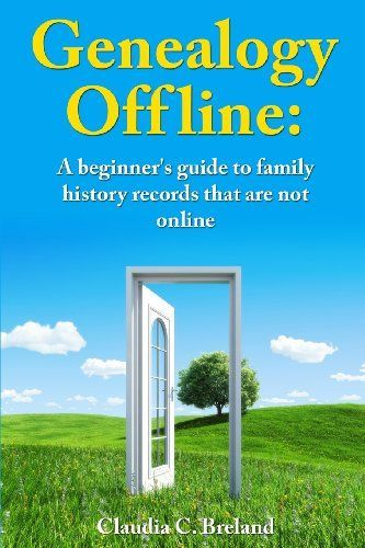 Genealogy offline: Finding family history records that are not online by Claudia C. Breland http://www.amazon.com/dp/1490463887/ref=cm_sw_r_pi_dp_TCHHvb0MC75Q5