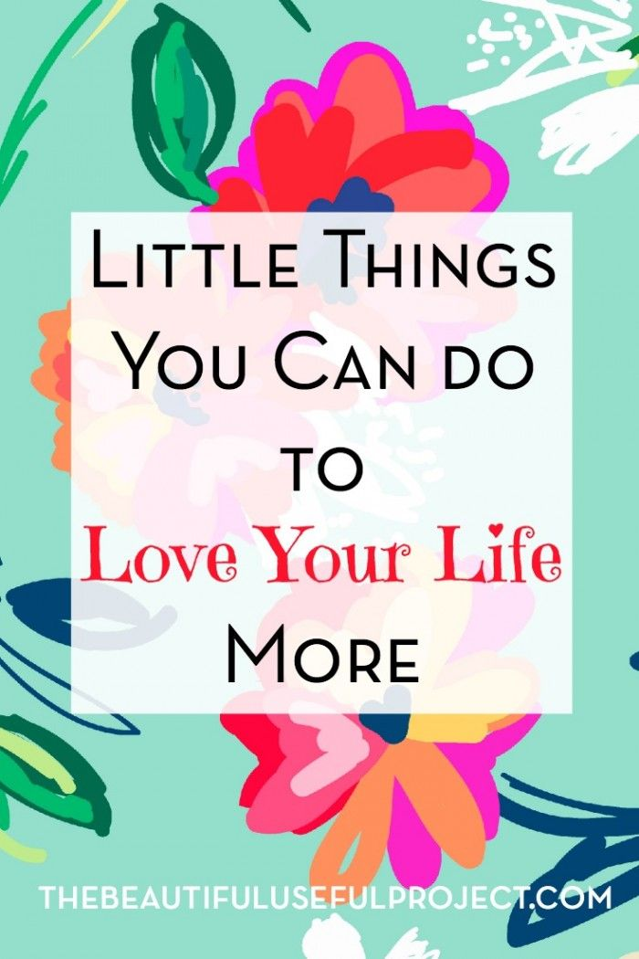 The little things add up. Here are some ideas of things to do to focus on yourself and love your life more.