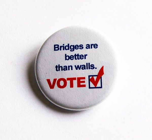 Voting Pin, Bridges are better than walls, Election Pin, Pinback buttons, Lapel Pin, Election Year, Voting, US Election, Hillary 2016 (5743) by KellysMagnets on Etsy