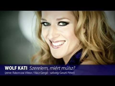 WOLF KATI - Szerelem, miért múlsz? (HD) - YouTube