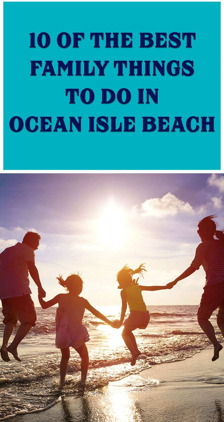 There is so much to learn, explore, and do!! Here are 10 of the best family things to do on your family beach vacation in Ocean Isle Beach and beyond!