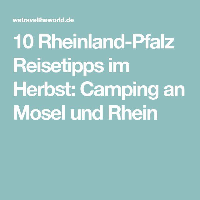 10 Rheinland-Pfalz Reisetipps im Herbst: Camping an Mosel und Rhein
