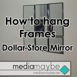 DIY How to Hang Frames the Easy Way - Dollar Store Mirrors - MediaMaybe.net