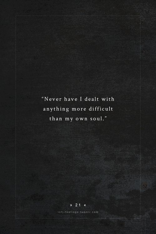 Never have I dealt with anything more difficult than my own soul. soul searching, truth, inspir, thought, word, difficul...