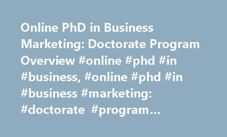 Online PhD in Business Marketing: Doctorate Program Overview #online #phd #in #business, #online #phd #in #business #marketing: #doctorate #program #overview http://laws.remmont.com/online-phd-in-business-marketing-doctorate-program-overview-online-phd-in-business-online-phd-in-business-marketing-doctorate-program-overview/  # Online PhD in Business Marketing: Doctorate Program Overview Areas of study you may find at University of Connecticut include: Graduate: Doctorate, First Professional…