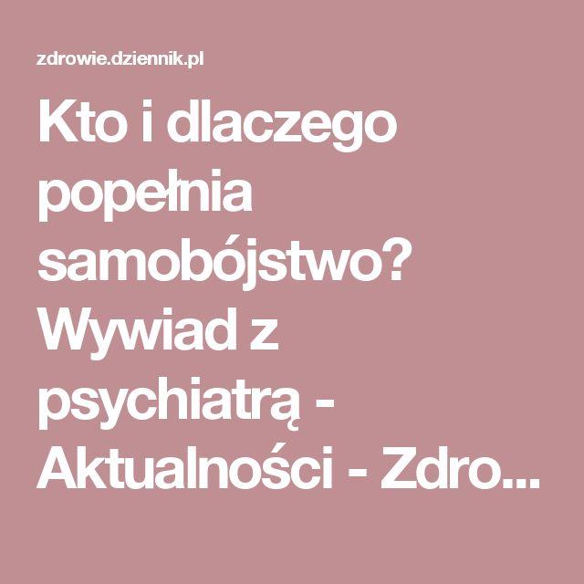 Kto i dlaczego popełnia samobójstwo? Wywiad z psychiatrą - Aktualności - Zdrowie - diety, grypa, cukrzyca, alergie, nowotwory, psychologia - najnowsze informacje dziennik.pl