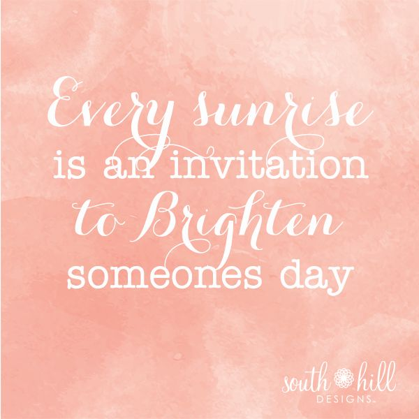 Inspirational Day Quotes: Every Sunrise Is An Invitation To Brighten Someones Day