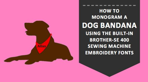 How To Monogram A Dog Bandana Using The Brother SE-400 Sewing Machine