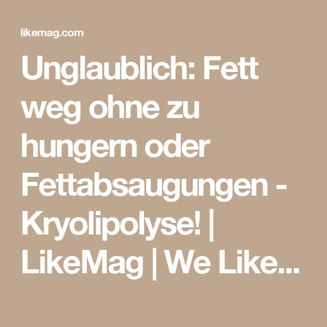Unglaublich: Fett weg ohne zu hungern oder Fettabsaugungen - Kryolipolyse! | LikeMag | We Like You
