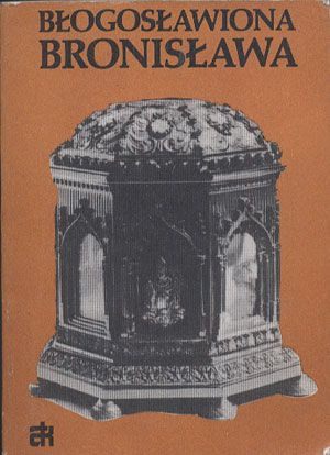 Błogosławiona Bronisława, Joachim Roman Bar OFMConv. (red.), ATK, 1984, http://www.antykwariat.nepo.pl/blogoslawiona-bronislawa-joachim-roman-bar-ofmconv-red-p-13837.html