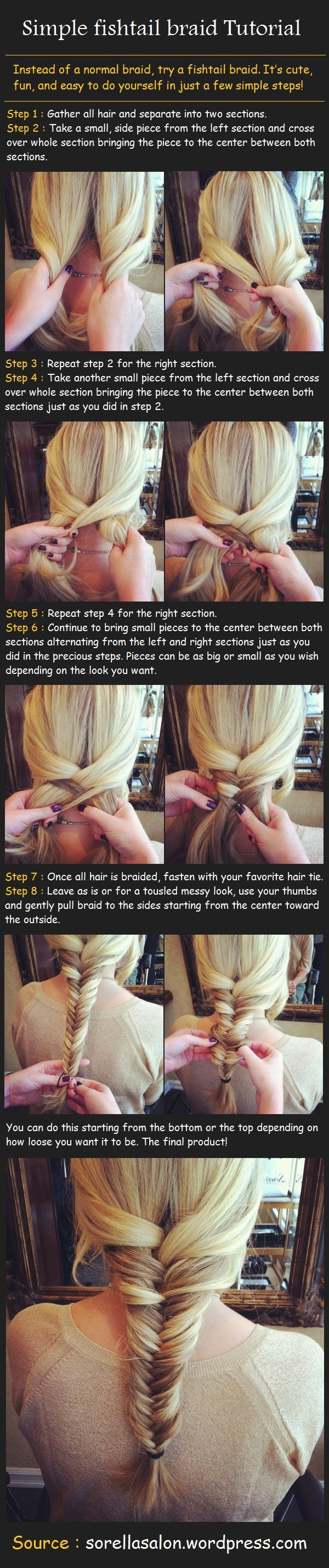 Simple Fishtail Braid Tutorial ~~ How To Style:   Step 1: Gather all hair and separate into two sections. Step 2: Take a small, side piece from the left section and cross over whole section bringing the piece to the center between both sections. Step 3: Repeat step 2 for the right section.