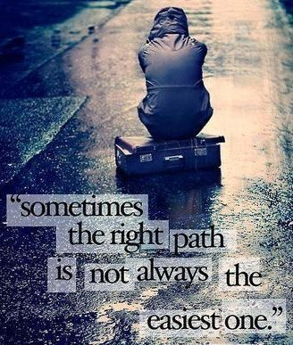 Sometimes the right path is not always the easiest one