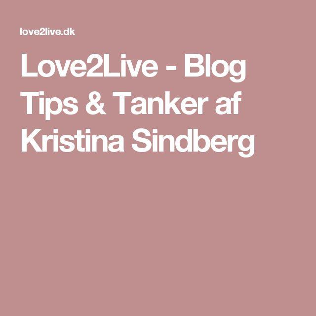 Love2Live - Blog Tips & Tanker af Kristina Sindberg