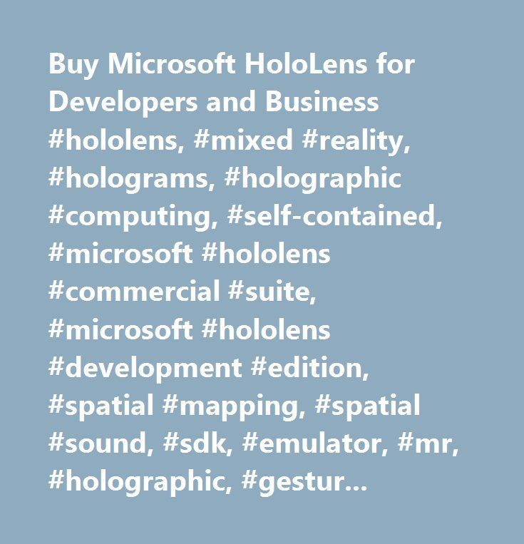 Buy Microsoft HoloLens for Developers and Business #hololens, #mixed #reality, #holograms, #holographic #computing, #self-contained, #microsoft #hololens #commercial #suite, #microsoft #hololens #development #edition, #spatial #mapping, #spatial #sound, #sdk, #emulator, #mr, #holographic, #gestures, #windows #holographic, #augmented #reality, #virtual #reality, #developers, #windows #10, #skype, #holostudio, #actiongram, #holotour, #roboraid, #young #conker, #fragments, #mixed #reality…