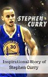 Free Kindle Book -   Stephen Curry: Inspirational Story of Stephen Curry