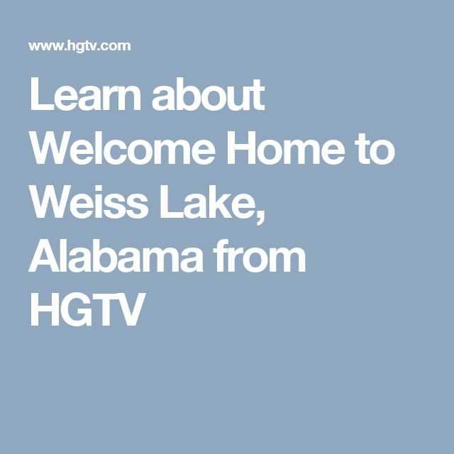 Learn about Welcome Home to Weiss Lake, Alabama from HGTV