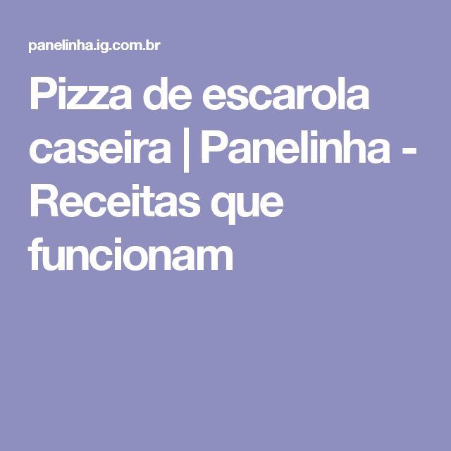Pizza de escarola caseira | Panelinha - Receitas que funcionam