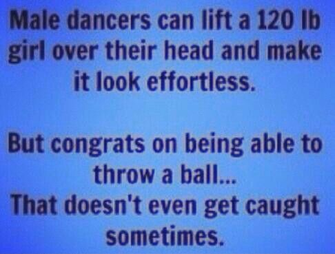 to all the people who have been telling me dance isn't a sport lately.....it may not be a sport but I'm more athletic than you.