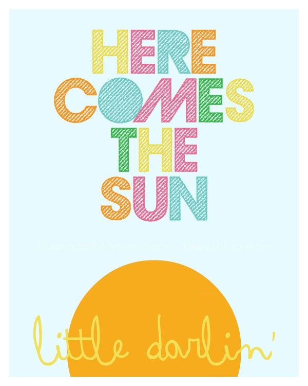 """Here Comes The Sun Little Darlin'""   #freeprintable via @Lolly Jane {lollyjane.com}"