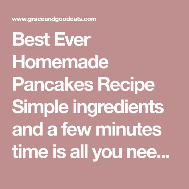 Best Ever Homemade Pancakes Recipe Simple ingredients and a few minutes time is all you need to make these perfect, homemade pancakes. Course Breakfast Cuisine American Prep Time 5 minutes Cook Time 10 minutes Total Time 15 minutes Servings 10 pancakes Calories 139 kcal Author ©Emily Grace | Grace and Good Eats Ingredients 1 1/2 cups all-purpose flour 3 1/2 teaspoons baking powder 1/2 teaspoon salt 1/4 cup sugar 1 1/4 cups whole milk 1 egg 3 tablespoons butter melted Instructions Melt the…