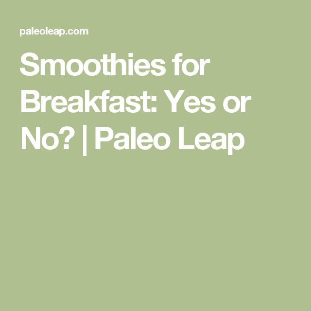 Smoothies for Breakfast: Yes or No?   Paleo Leap