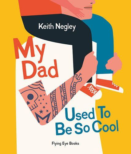 My Dad Used to Be So Cool: Keith Negley: 9781909263949: Amazon.com: Books