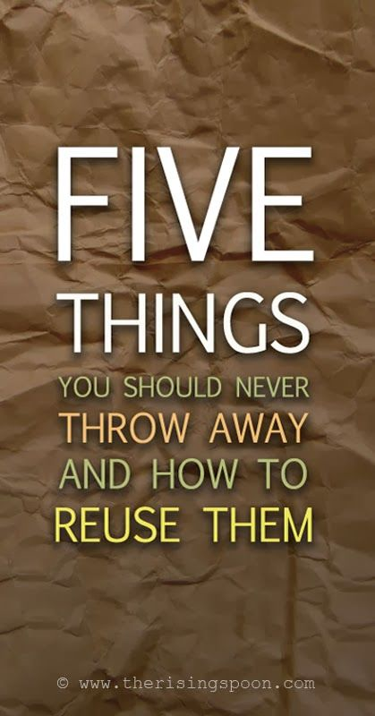 Five Things You Should Never Throw Away & How to Reuse Them | www.therisingspoon.com