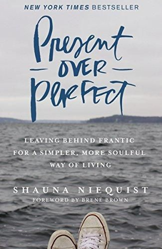 Present Over Perfect: Leaving Behind Frantic for a Simpler, More Soulful Way of Living (Paperback): Shauna Niequist