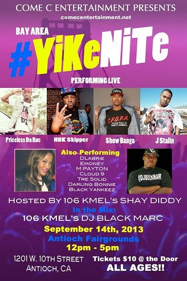 Sat 9/14 (Antioch) ALL Ages- YikeNite 12-5pm -JStalin,Priceless Da Roc,DLabrie,HBK Skipper,MPayton,Show Banga and more Hosted by Shay Diddy + DJ Black Marc both of 106 KMEL Get tickets -