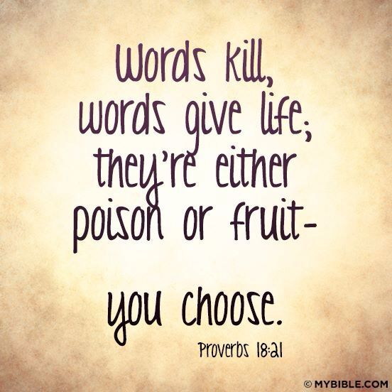 Words kill, words give life. Proverbs 18:21 http://nothingbutthetruth.org #Bible #Scripture #Encouragement