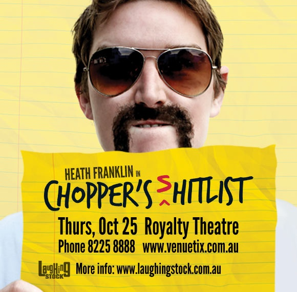 Heath Franklin's Chopper - Royalty Theatre #Adelaide Thurs 25 Oct #comedy