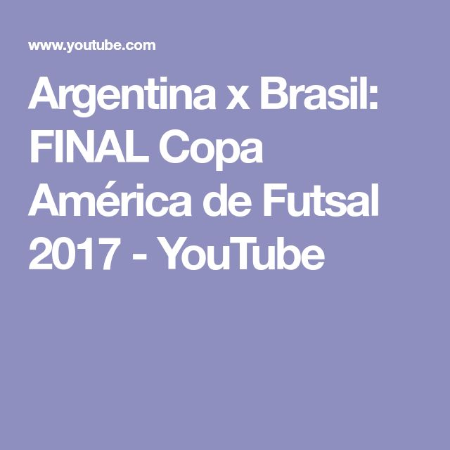 Argentina x Brasil: FINAL Copa América de Futsal 2017 - YouTube
