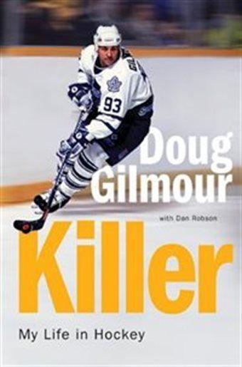 Killer: My Life In Hockey by Doug Gilmour