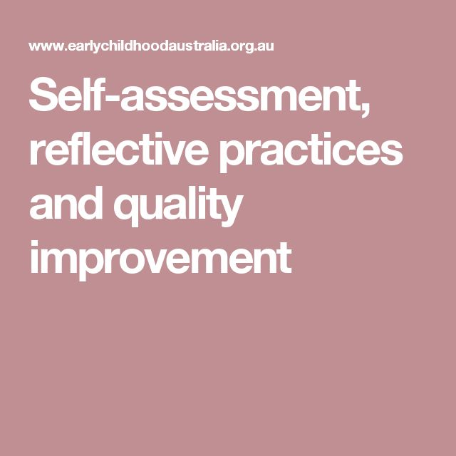 Self-assessment, reflective practices and quality improvement