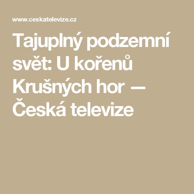 Tajuplný podzemní svět: U kořenů Krušných hor — Česká televize
