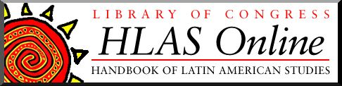 The Handbook of Latin American Studies (HLAS) a bibliography on Latin America consisting of works selected and annotated by scholars. Edited by the Hispanic Division of the Library of Congress, the multidisciplinary Handbook alternates annually between the social sciences and the humanities. Library of Congress Hispanic Division.