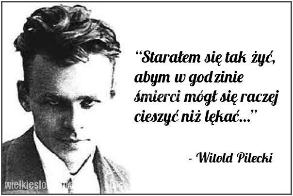 Starałem się tak żyć, abym w godzinie... #Pilecki-Witold, #Śmierć, #Życie