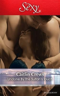 Mills  Boon™: Undone By The Sultan's Touch by Caitlin Crews