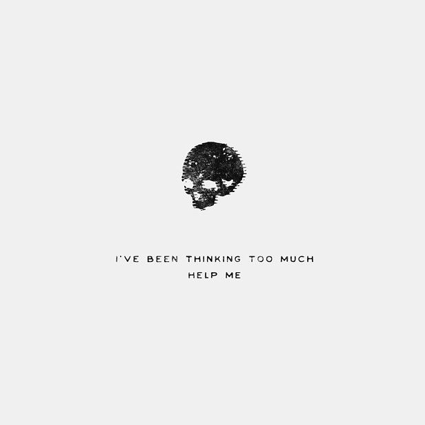 I've been thinking too much. Help me - Ride // twenty one pilots (cred: @noeltheartist on instagram)