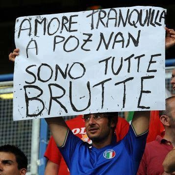 italian supporter about polish girls. translation: sweaty, stay calm, they are all ugly here in poznan