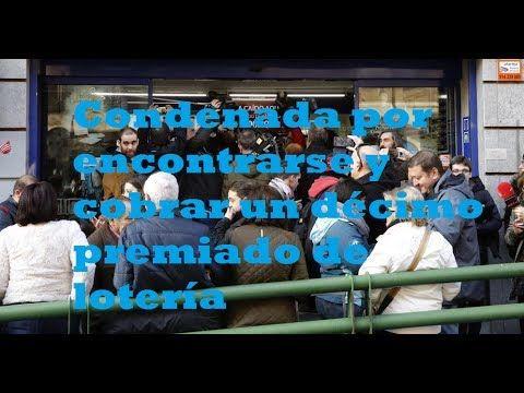 Ultimas Noticias Del Mundo: Condenada por encontrarse y cobrar un décimo premi...