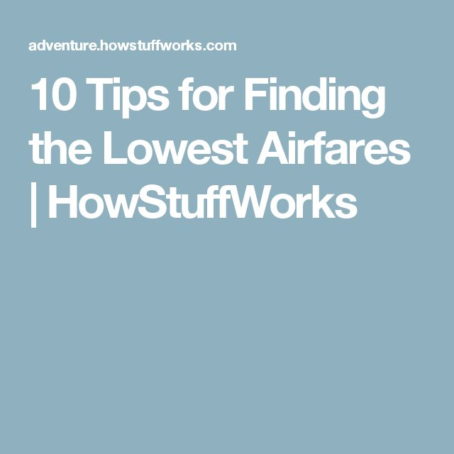10 Tips for Finding the Lowest Airfares | HowStuffWorks