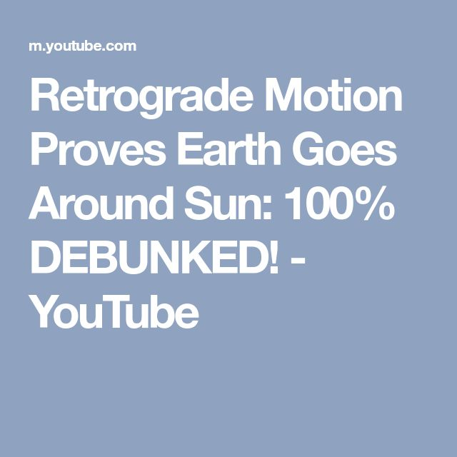 Retrograde Motion Proves Earth Goes Around Sun: 100% DEBUNKED! - YouTube