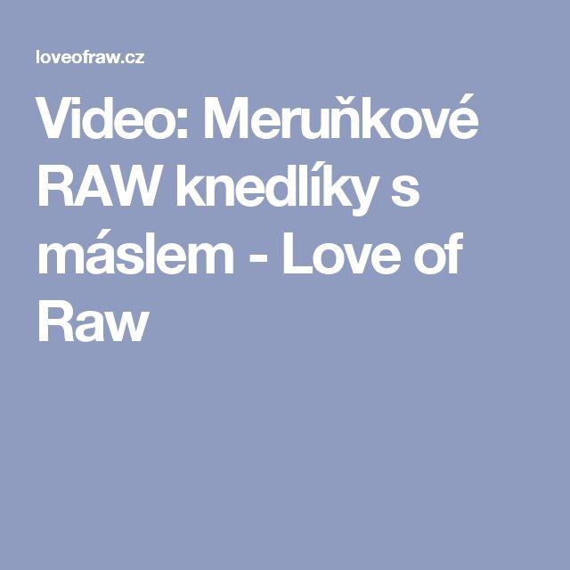 Video: Meruňkové RAW knedlíky s máslem - Love of Raw