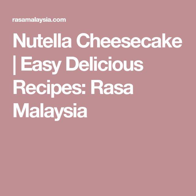 Nutella Cheesecake   Easy Delicious Recipes: Rasa Malaysia
