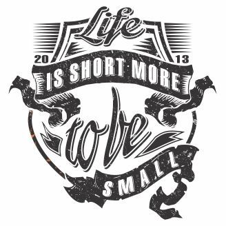 Vector graphic Life is short more tobe small for t-shirt designs