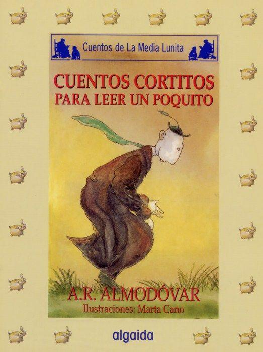 Cuentos cortitos para leer un poquito. Antonio Rodríguez Almodóvar. Algaida, 2007